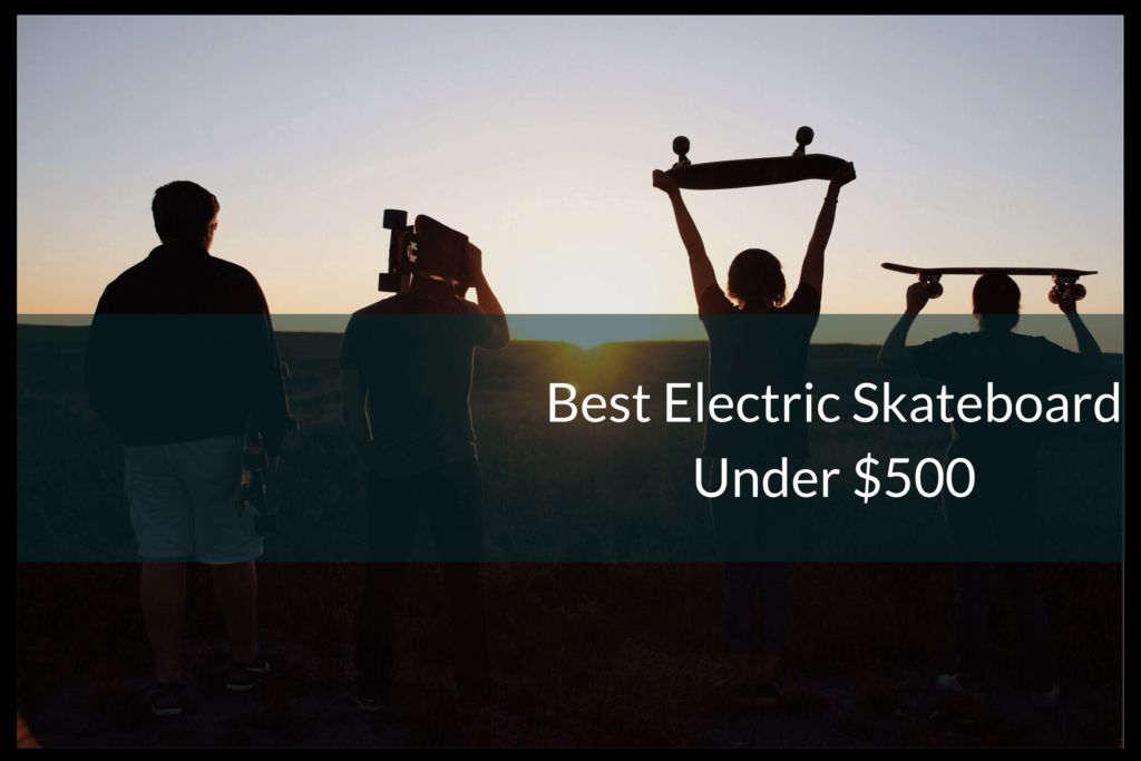 Best electric Skateboard under $500