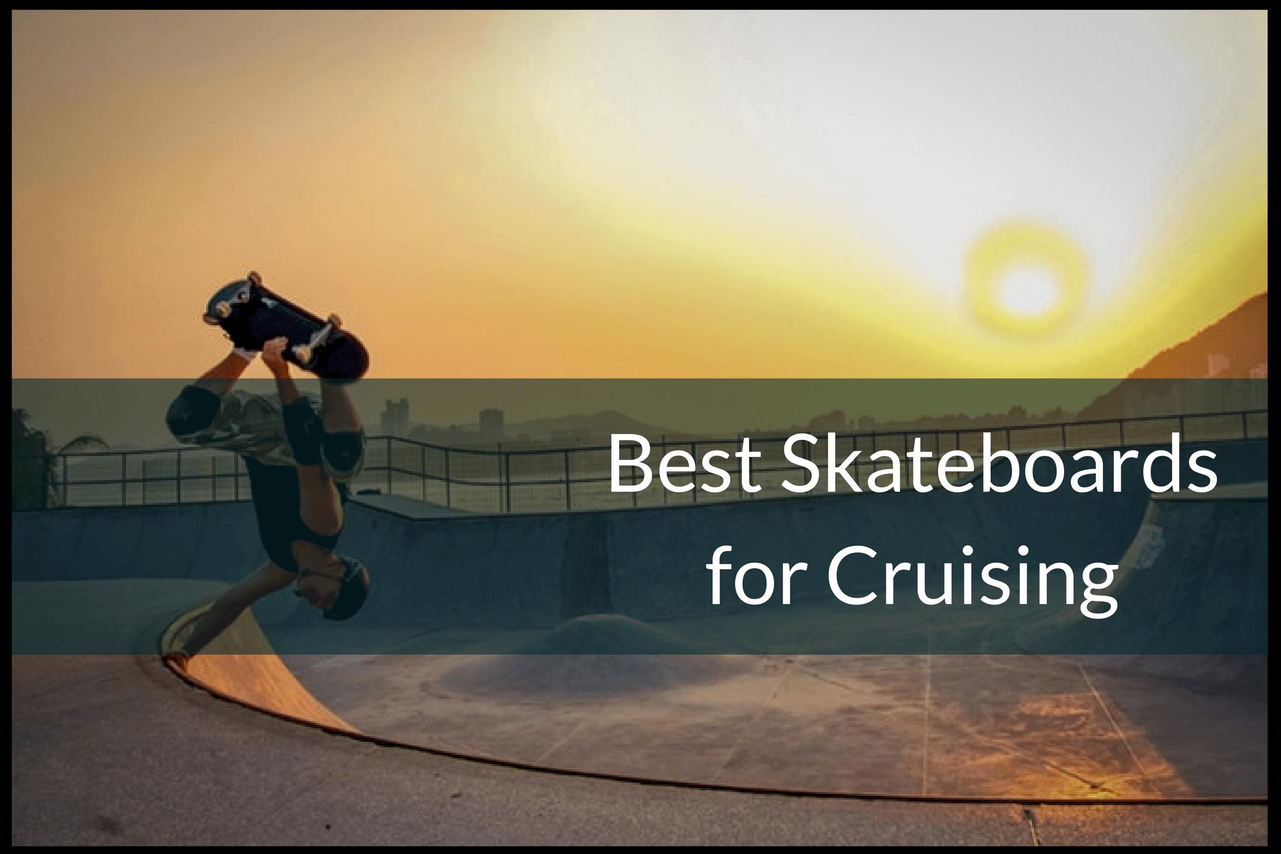 best skateboards for cruising