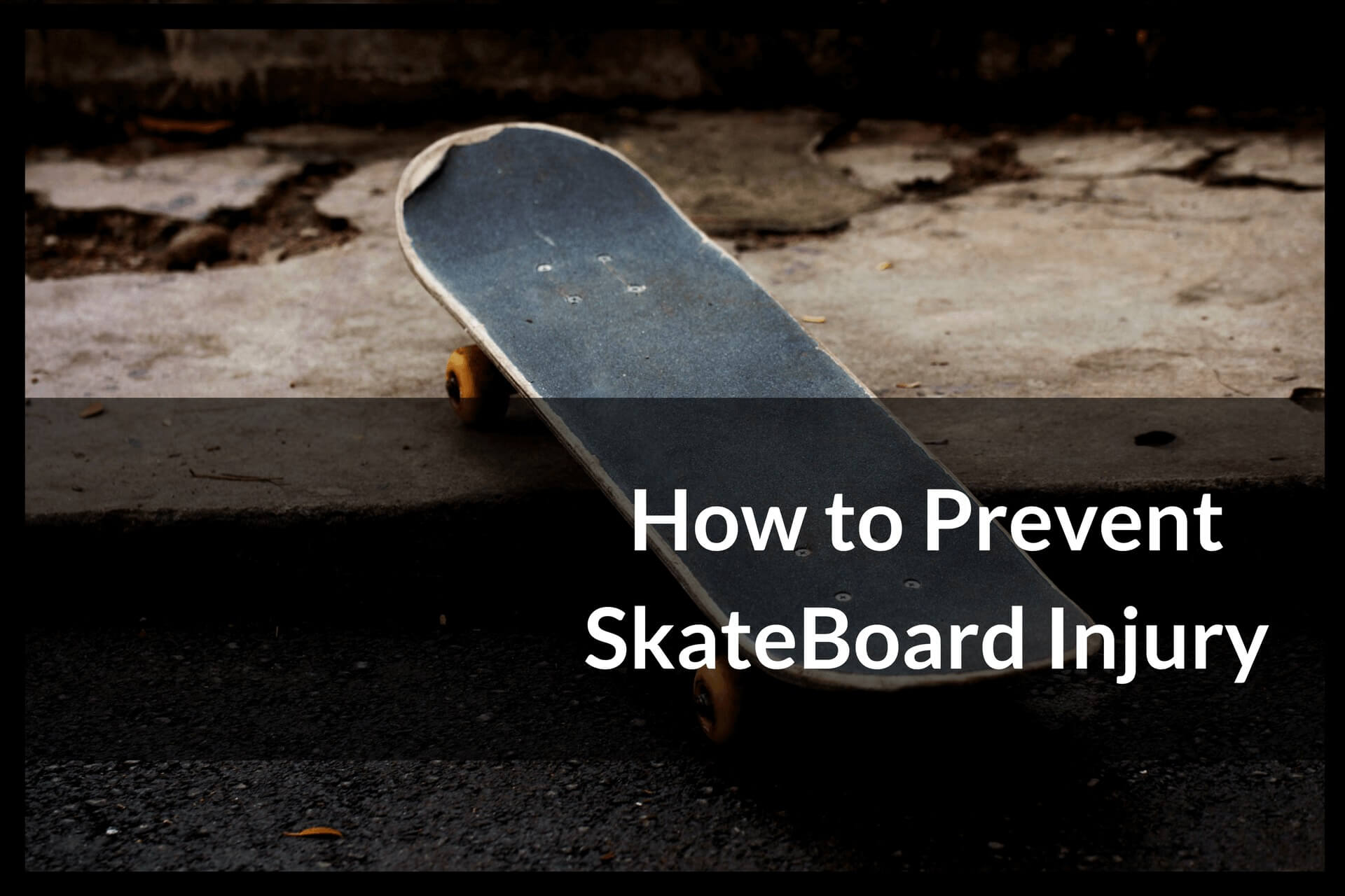 How to Prevent SkateBoard Injury