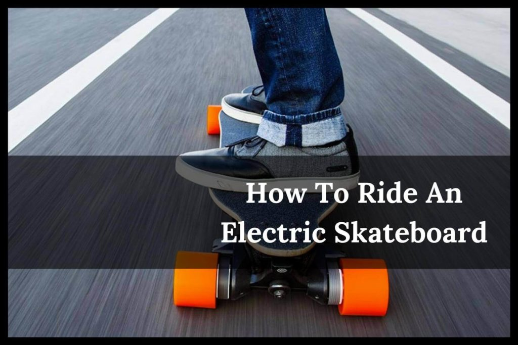 How To Ride An Electric Skateboard