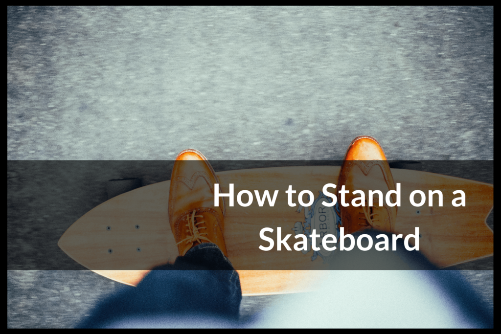 How to Stand on a Skateboard